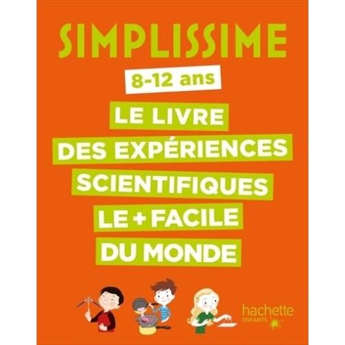 SIMPLISSIME, 8-12 ANS les expériences scientifiques les plus faciles du monde